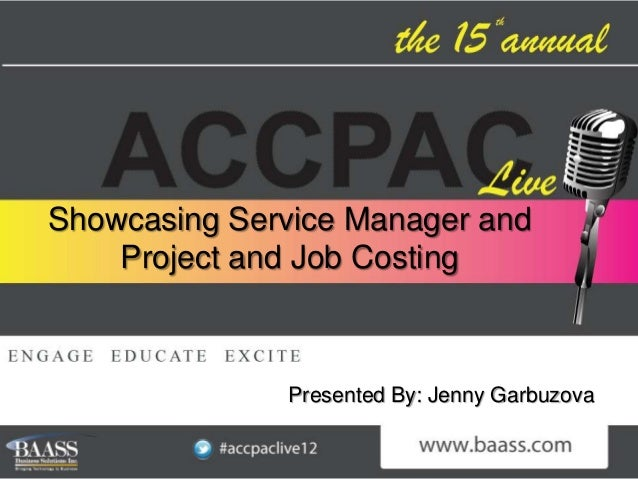 Showcasing Service Manager and    Project and Job Costing              Presented By: Jenny Garbuzova