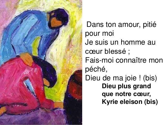 Dans ton amour, pitié pour moi Je suis un homme au cœur blessé ; Fais-moi connaître mon péché, Dieu de ma joie ! (bis) Die...