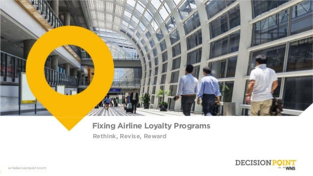 00 Wnsdecisionpoint.com wnsdecisionpoint.com Fixing Airline Loyalty Programs Rethink, Revise, Reward