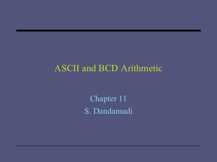 ASCII and BCD Arithmetic Chapter 11 S. Dandamudi