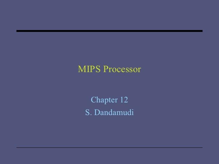 MIPS Processor Chapter 12 S. Dandamudi