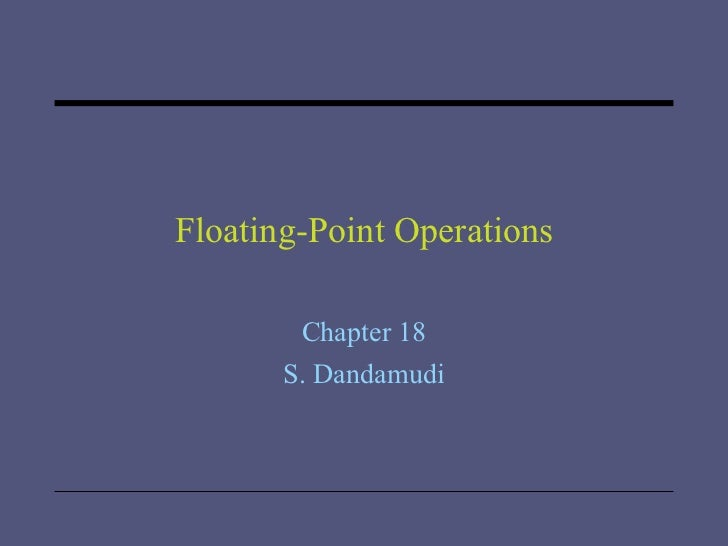 Floating-Point Operations Chapter 18 S. Dandamudi