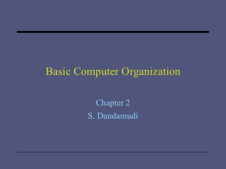 Basic Computer Organization Chapter 2 S. Dandamudi