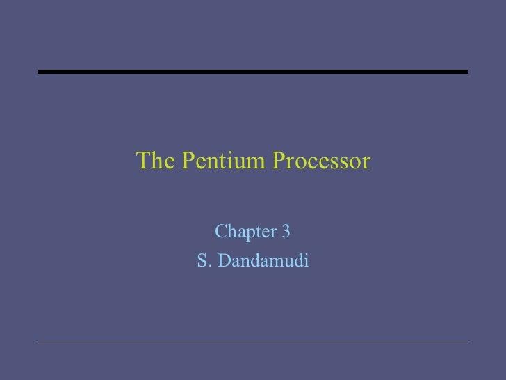 The Pentium Processor Chapter 3 S. Dandamudi