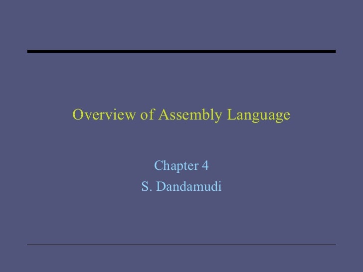 Overview of Assembly Language Chapter 4 S. Dandamudi