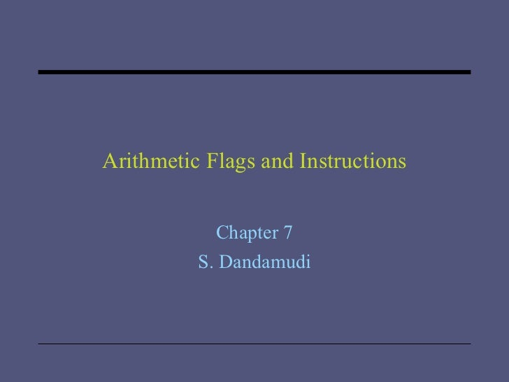 Arithmetic Flags and Instructions Chapter 7 S. Dandamudi