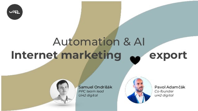 Automation & AI Internet marketing export Pavol Adamčák Co-founder ui42 digital Samuel Ondrišák PPC team lead Ui42 digital