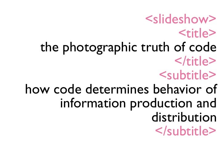 <slideshow>                           <title>   the photographic truth of code                          </title>          ...