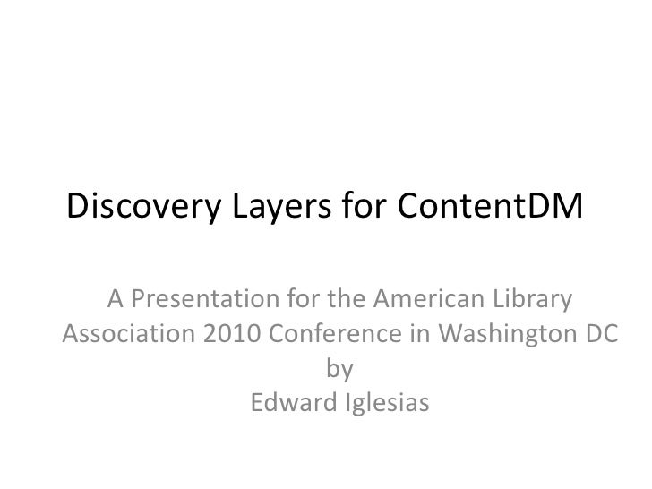 Discovery Layers for CONTENTdm<br />A presentation for <br />the American Library Association 2010 Conference, Washington ...
