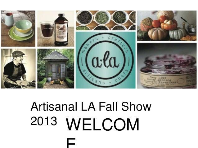 Artisanal LA Fall Show 2013 WELCOM