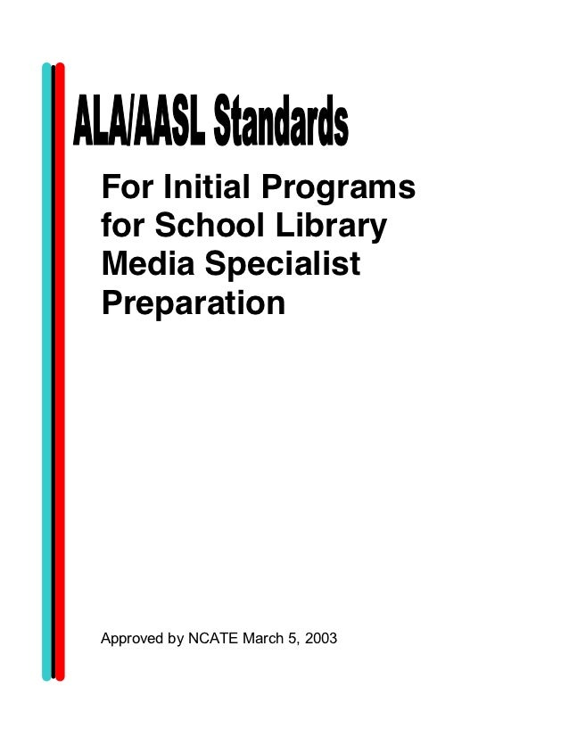 For Initial Programsfor School LibraryMedia SpecialistPreparationApproved by NCATE March 5, 2003