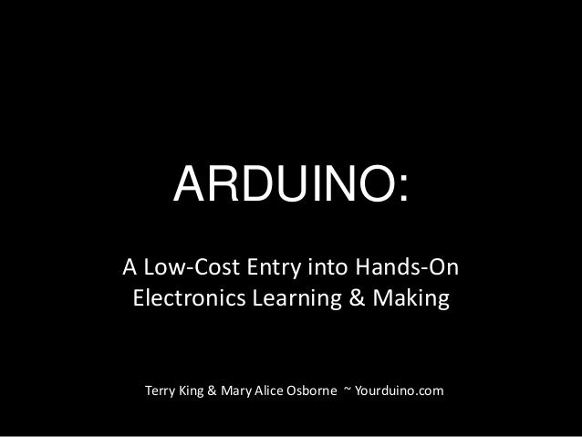 ARDUINO:A Low-Cost Entry into Hands-On Electronics Learning & Making  Terry King & Mary Alice Osborne ~ Yourduino.com
