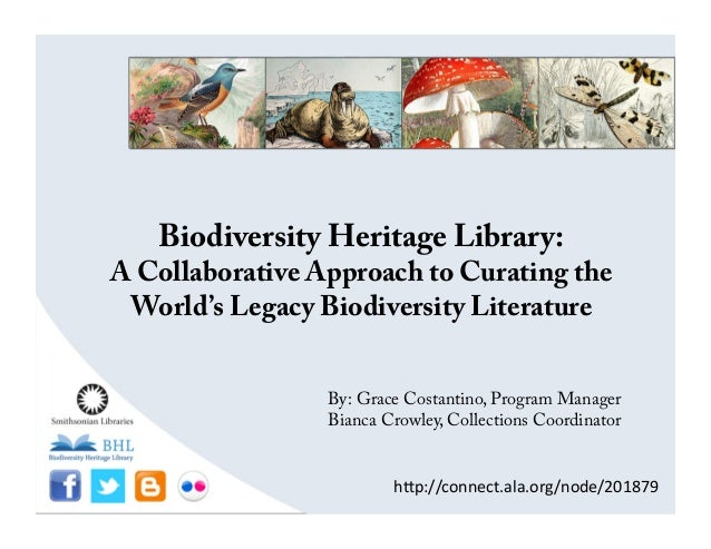 Biodiversity Heritage Library: A Collaborative Approach to Curating the World's Legacy Biodiversity Literature By: Grace C...