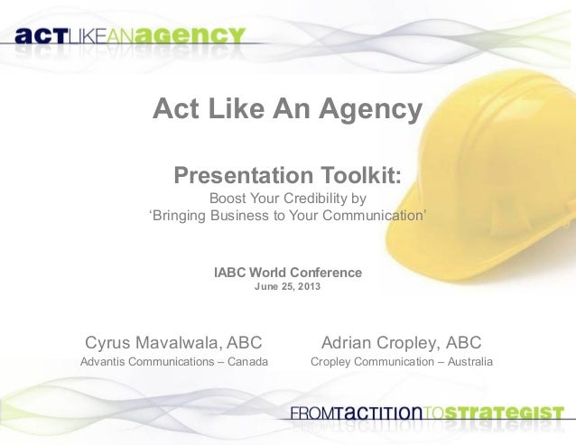 Act Like An Agency Presentation Toolkit: Boost Your Credibility by 'Bringing Business to Your Communication' Adrian Crople...