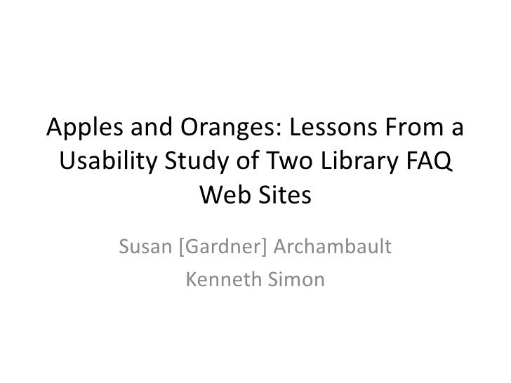 Apples and Oranges: Lessons From a Usability Study of Two Library FAQ              Web Sites      Susan [Gardner] Archamba...