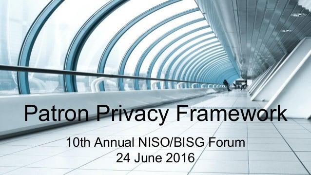 Patron Privacy Framework 10th Annual NISO/BISG Forum 24 June 2016