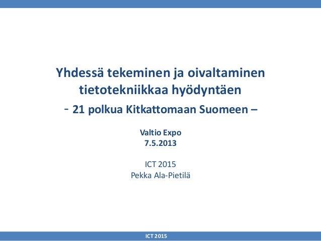 Yhdessä tekeminen ja oivaltaminentietotekniikkaa hyödyntäen- 21 polkua Kitkattomaan Suomeen –Valtio Expo7.5.2013ICT 2015Pe...