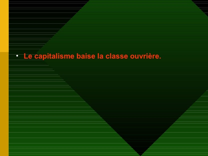 <ul><li>Le capitalisme baise la classe ouvrière. </li></ul>