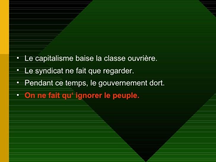 <ul><li>Le capitalisme baise la classe ouvrière. </li></ul><ul><li>Le syndicat ne fait que regarder. </li></ul><ul><li>Pen...