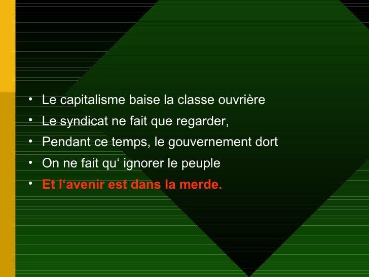 <ul><li>Le capitalisme baise la classe ouvrière </li></ul><ul><li>Le syndicat ne fait que regarder, </li></ul><ul><li>Pend...