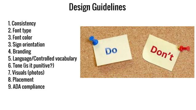 Design Guidelines 1. Consistency 2. Font type 3. Font color 3. Sign orientation 4. Branding 5. Language/Controlled vocabul...