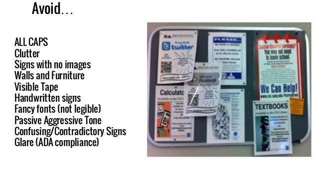 Avoid… ALL CAPS Clutter Signs with no images Walls and Furniture Visible Tape Handwritten signs Fancy fonts (not legible) ...