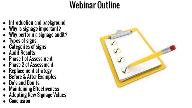 Webinar Outline ● Introduction and background ● Why is signage important? ● Why perform a signage audit? ● Types of signs ...