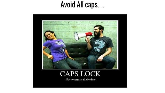 Avoid All caps…