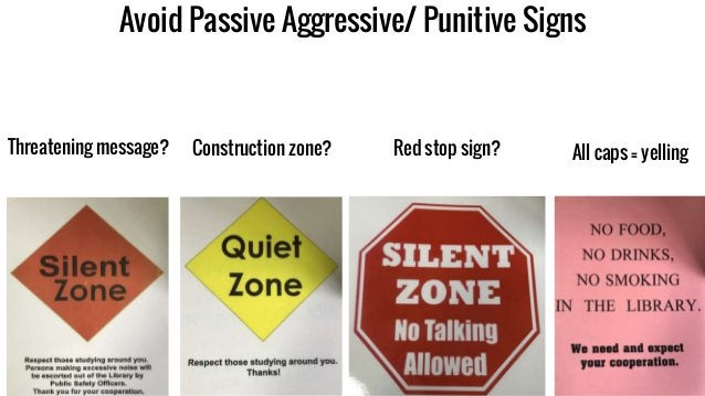 Avoid Passive Aggressive/ Punitive Signs Threatening message? Construction zone? All caps = yellingRed stop sign?