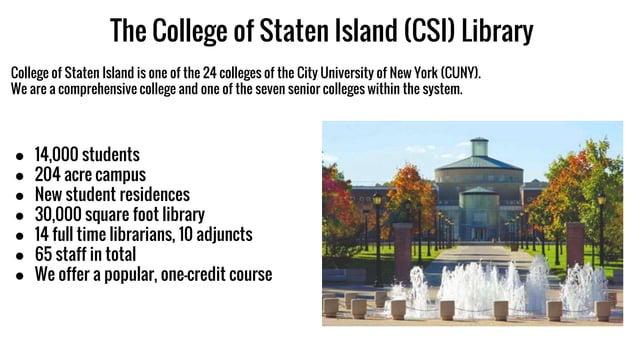 The College of Staten Island (CSI) Library College of Staten Island is one of the 24 colleges of the City University of Ne...