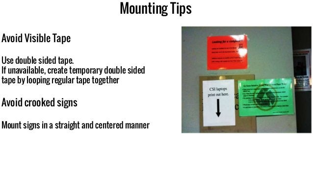 Mounting Tips Avoid Visible Tape Use double sided tape. If unavailable, create temporary double sided tape by looping regu...