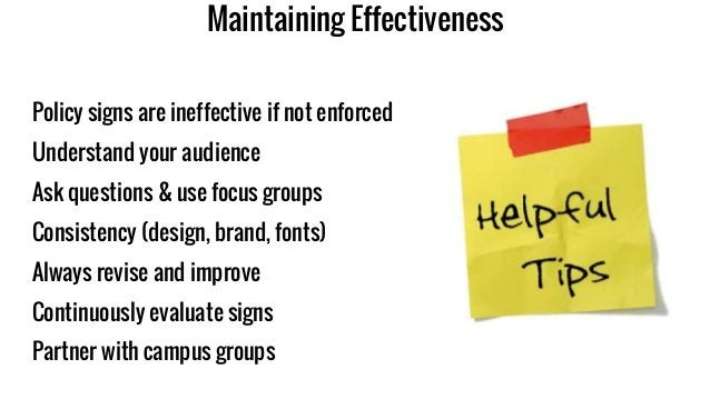 Maintaining Effectiveness Policy signs are ineffective if not enforced Understand your audience Ask questions & use focus ...