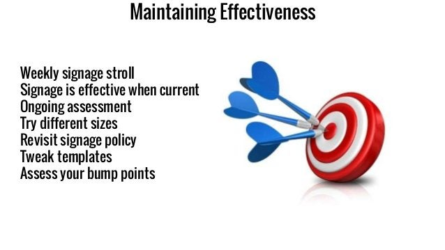 Maintaining Effectiveness Weekly signage stroll Signage is effective when current Ongoing assessment Try different sizes R...