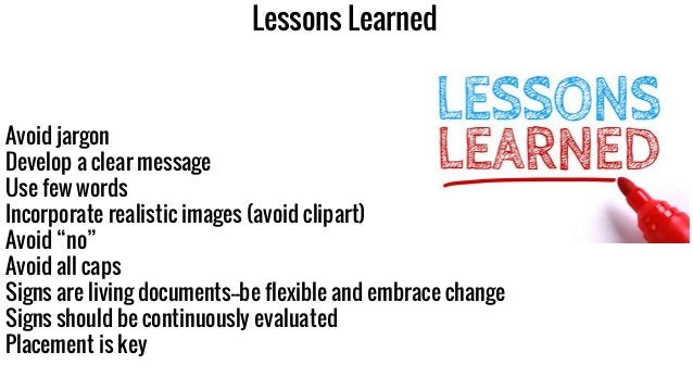 """Lessons Learned Avoid jargon Develop a clear message Use few words Incorporate realistic images (avoid clipart) Avoid """"no""""..."""