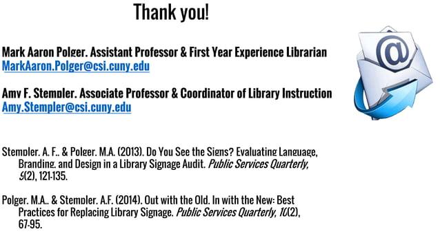 Thank you! Mark Aaron Polger, Assistant Professor & First Year Experience Librarian MarkAaron.Polger@csi.cuny.edu Amy F. S...