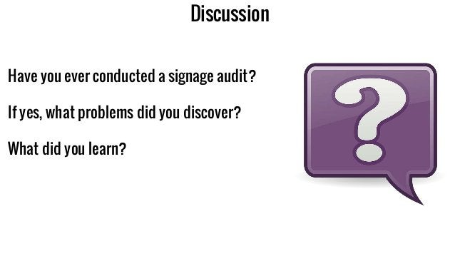 Discussion Have you ever conducted a signage audit? If yes, what problems did you discover? What did you learn?
