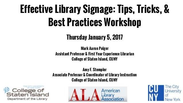 Effective Library Signage: Tips, Tricks, & Best Practices Workshop Thursday January 5, 2017 Mark Aaron Polger Assistant Pr...