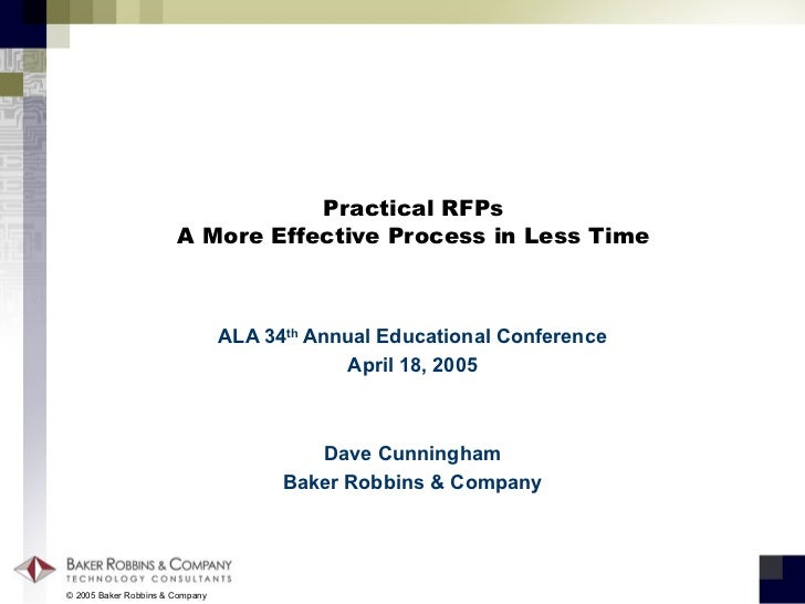 Practical RFPs A More Effective Process in Less Time ALA 34 th  Annual Educational Conference April 18, 2005 Dave Cunningh...