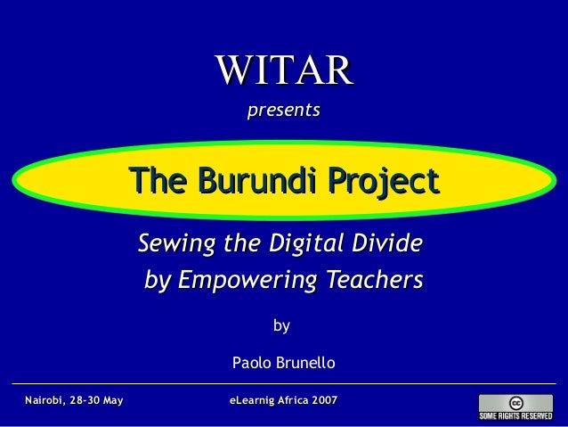 The Burundi ProjectThe Burundi Project Sewing the Digital DivideSewing the Digital Divide by Empowering Teachersby Empower...