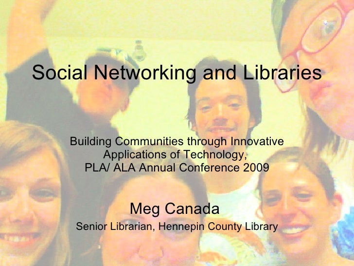Social Networking and Libraries       Building Communities through Innovative            Applications of Technology,      ...