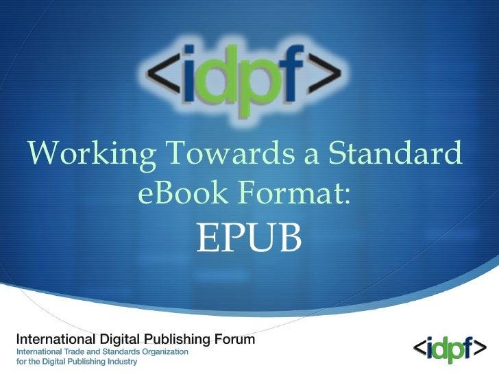 Working Towards a Standard       eBook Format:           EPUB