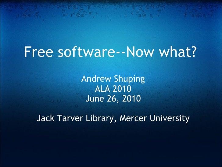 Free software--Now what? Andrew Shuping ALA 2010 June 26, 2010 Jack Tarver Library, Mercer University