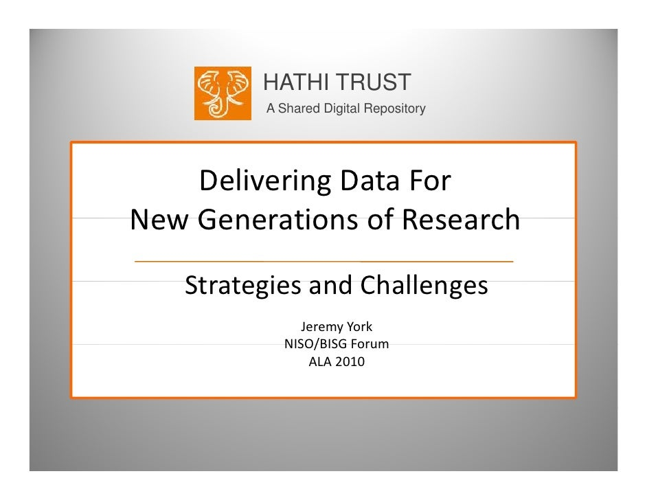 HATHI TRUST          A Shared Digital Repository         Delivering Data For  New Generations of Research New Generations ...