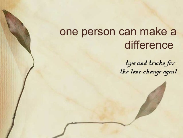 how can one person make a difference essay However, this can be an overwhelming goal: how can you, just one individual  person, change others' lives for the better thinking about that question may  make.
