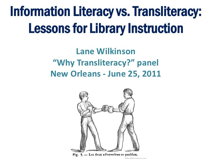 "Information Literacy vs. Transliteracy:    Lessons for Library Instruction             Lane Wilkinson        ""Why Translit..."
