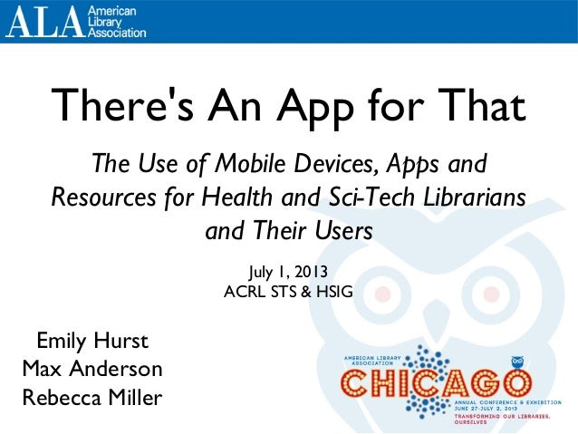 There's An App for That The Use of Mobile Devices, Apps and Resources for Health and Sci-Tech Librarians and Their Users J...