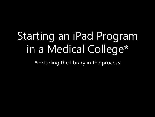 Starting an iPad Program in a Medical College* *including the library in the process