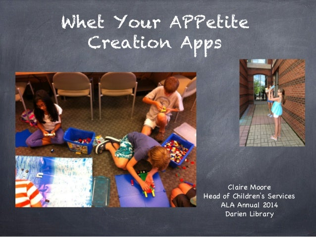 Whet Your APPetite Creation Apps Claire Moore Head of Children s Services ALA Annual 2014 Darien Library