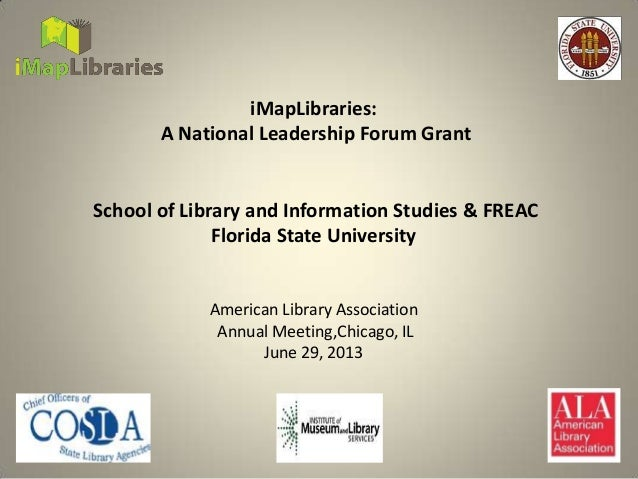 iMapLibraries: A National Leadership Forum Grant School of Library and Information Studies & FREAC Florida State Universit...