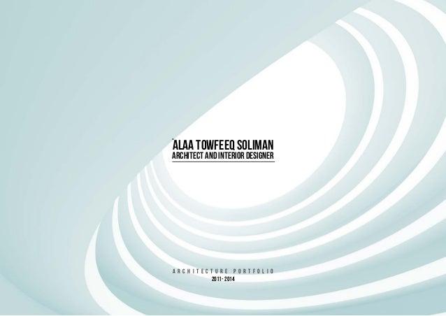 Alaa Towfeeq Soliman A r c h i t e c t u r e P o r t f o l i o 2011- 2014 ء Architect and Interior Designer